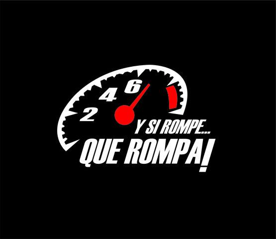 Pegatina ...Y SI ROMPE varios colores vinilo sticker Rally Racing QUE ROMPA
