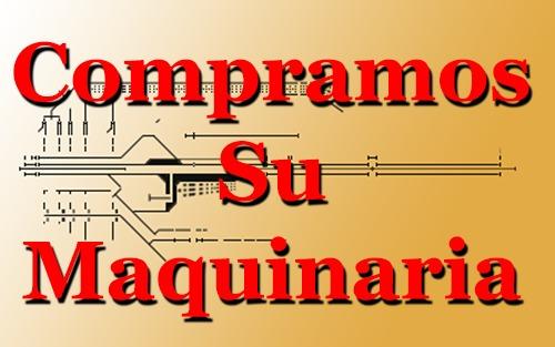 COMPRAMOS MAQUINARIA USADA