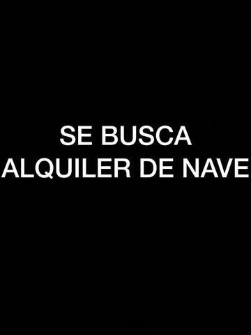 SE BUSCA ALQULER DE NAVE - foto 1