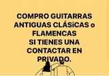 COMPRO GUITARRAS CLáSICAS Y FLAMENCAS